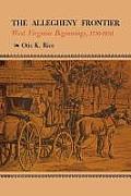 The Allegheny Frontier: West Virginia Beginnings, 1730--1830