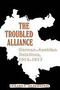 The Troubled Alliance: German-Austrian Relations, 1914--1917