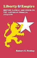 Liberty and Empire: British Radical Solutions to the American Problem, 1774--1776