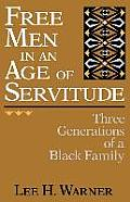 Free Men in an Age of Servitude: Three Generations of a Black Family