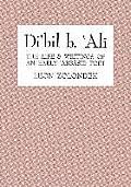 Di'bil B. 'Ali: The Life and Writings of an Early 'Abbasid Poet