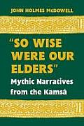So Wise Were Our Elders: Mythic Narratives from the Kamsa