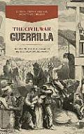The Civil War Guerrilla: Unfolding the Black Flag in History, Memory, and Myth