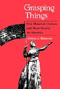 Grasping Things: Folk Material Culture and Mass Society in America