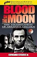 Blood on the Moon The Assassination of Abraham Lincoln
