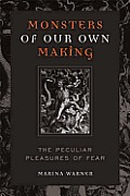 Monsters of Our Own Making The Peculiar Pleasures of Fear