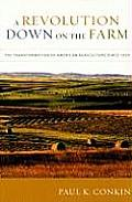 A Revolution Down On The Farm: The Transformation Of American Agriculture Since 1929 by Paul K. Conkin