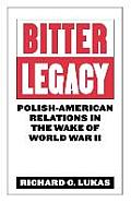 Bitter Legacy: Polish-American Relations in the Wake of World War II