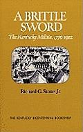 A Brittle Sword: The Kentucky Militia, 1776-1912