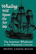 Whaling Will Never Do for Me: The American Whaleman in the Nineteenth Century