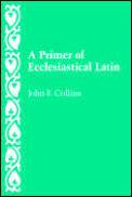 Primer of Ecclesiastical Latin (85 Edition)