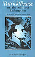 Patrick Pearse and the Politics of Redemption : the Mind of the Easter Rising, 1916 (94 Edition)