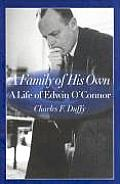 A Family of His Own: A Life of Edwin O'Connor