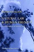 Natural Law & Human Dignity: Universal Ethics in an Historical World