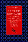 Sacred Boundaries Religious Coexistence and Conflict in Early Modern France