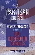 A Partisan Church: American Catholicism and the Rise of Neoconservative Catholics