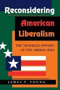 Reconsidering American Liberalism: The Troubled Odyssey of the Liberal Idea