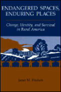 Endangered Spaces Enduring Places Change Identity & Survival in Rural America