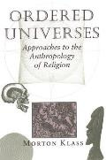 Ordered Universes : Approaches To the Anthropology of Religion (95 Edition)