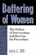 Battering of Women: The Failure of Intervention and the Case for Prevention