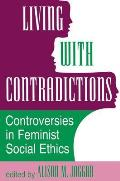 Living with Contradictions Controversies in Feminist Social Ethics