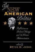 The New American Politics: Reflections on Political Change and the Clinton Administration