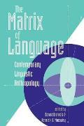 Matrix of Language : Contemporary Linguistic Anthropology (96 Edition)