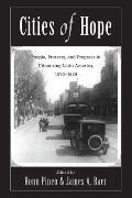 Cities of Hope: People, Protests, and Progress in Urbanizing Latin America, 1870-1930
