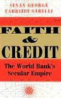 Faith & Credit The World Banks Secular Empire