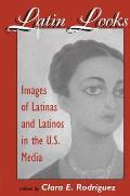 Latin Looks: Latino Images in the Media Cover