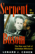 Serpent in the Bosom: The Rise and Fall of the Slobodan Milosevic