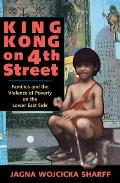 King Kong on 4th Street: Families and the Violence of Poverty on the Lower East Side (Institutional Structures of Feeling)
