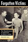 Fogotten Victims The Abandonment of Americans in Hitlers Camps