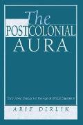 The Postcolonial Aura: Third World Criticism in the Age of Global Capitalism