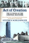 Act Of Creation The Founding Of The Un