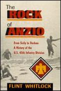 Rock of Anzio From Sicily to Dachau A History of the 45th Infantry Division