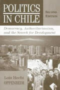 Politics in Chile: Democracy, Authoritarianism, and the Search for Development
