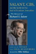 Salant, CBS, and the Battle for the Soul of Broadcast Journalism: The Memoirs of Richard S. Salant