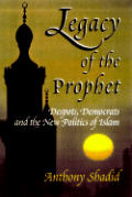 Legacy of the Prophet: Despots, Democrats, and the New Politics of Islam Cover
