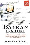 Balkan Babel : The Disintegration Of Yugoslavia From The Death Of Tito To The Fall Of Milosevic (4TH 02... by Sabrina P. Ramet