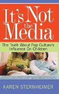 Its Not the Media : Truth About Pop Culture's Influence on Children (03 Edition) Cover