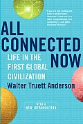 All Connected Now Life in the First Global Civilization