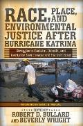 Race, Place, and Environmental Justice After Hurricane Katrina: Struggles to Reclaim, Rebuild, and Revitalize New Orleans and the Gulf Coast