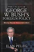 Legacy of George W Bushs Foreign Policy Moving Beyond Neoconservatism