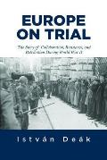 Europe On Trial The Story Of Collaboration Resistance & Retribution In World War Ii Europe