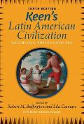 Keens Latin American Civilization Volume 1 A Primary Source Reader Volume One The Colonial Era