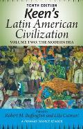 Keens Latin American Civilization Volume 2 A Primary Source Reader Volume Two The Modern Era