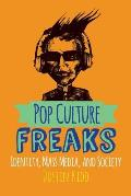 Pop Culture Freaks: Identity, Mass Media, and Society