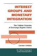 Interest Groups and Monetary Integration: The Political Economy of Exchange Regime Choice