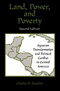 Land, Power, and Poverty: Agrarian Transformation and Political Conflict in Central America (Thematic Studies in Latin America)